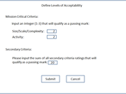 "The user will be prompted to set a number from 1-3 that will count as a passing mark for each mission critical criteria (2 is the default). Also another option to be adjusted is the sum of all secondary criteria ratings that will qualify as a passing (20 is the default). After all fields are completed the user can hit ""Submit"" leading to ….. or click ""Cancel"" bringing him back to Screen 2."